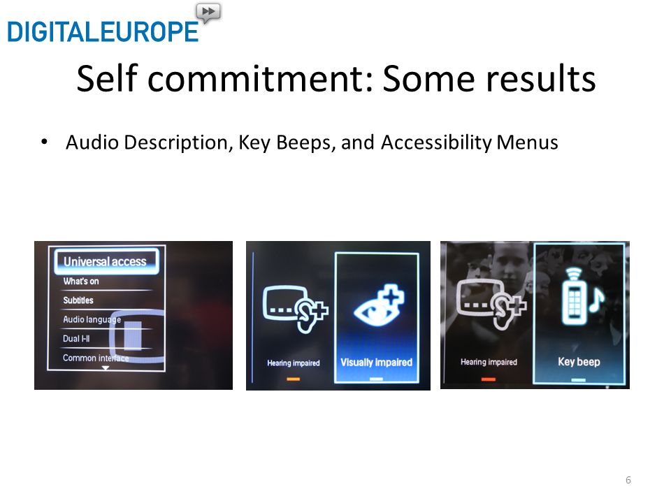 Self commitment: Some results Audio Description, Key Beeps, and Accessibility Menus 6
