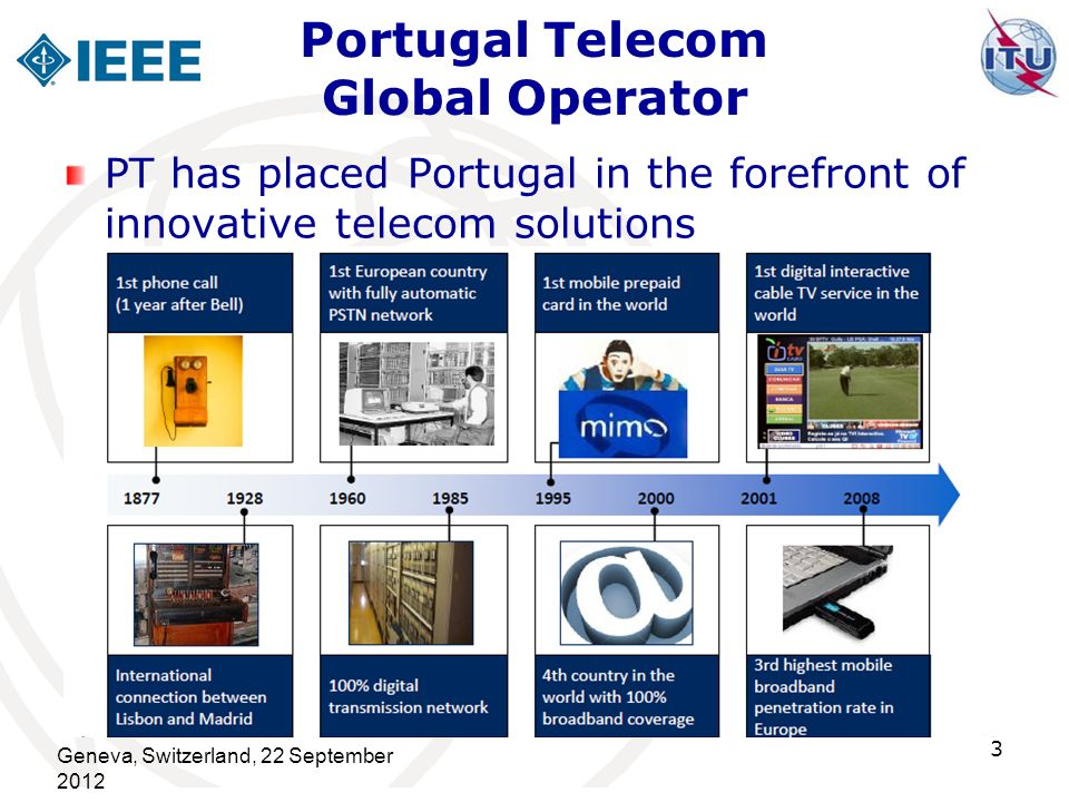 Portugal Telecom Global Operator PT has placed Portugal in the forefront of innovative telecom solutions Geneva, Switzerland, 22 September 2012 3