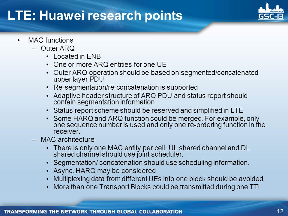 12 LTE: Huawei research points MAC functions –Outer ARQ Located in ENB One or more ARQ entities for one UE Outer ARQ operation should be based on segm