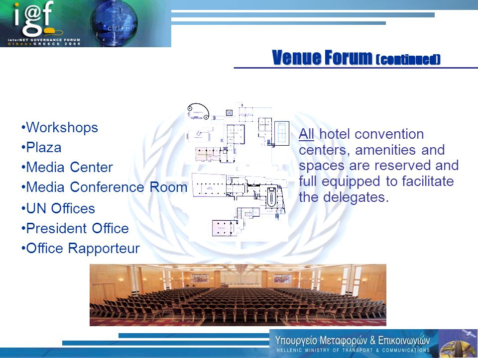 Workshops Plaza Media Center UN Offices Media Conference Room All hotel convention centers, amenities and spaces are reserved and full equipped to facilitate the delegates.