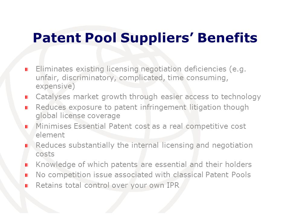 International Telecommunication Union Patent Pool Suppliers Benefits Eliminates existing licensing negotiation deficiencies (e.g.
