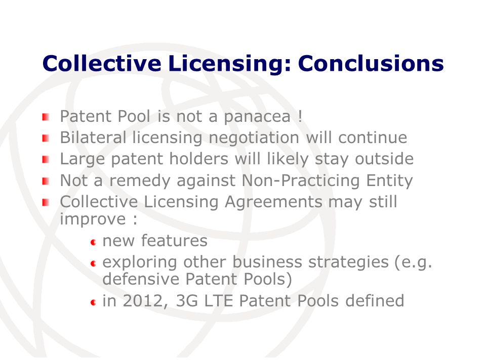International Telecommunication Union Collective Licensing: Conclusions Patent Pool is not a panacea .