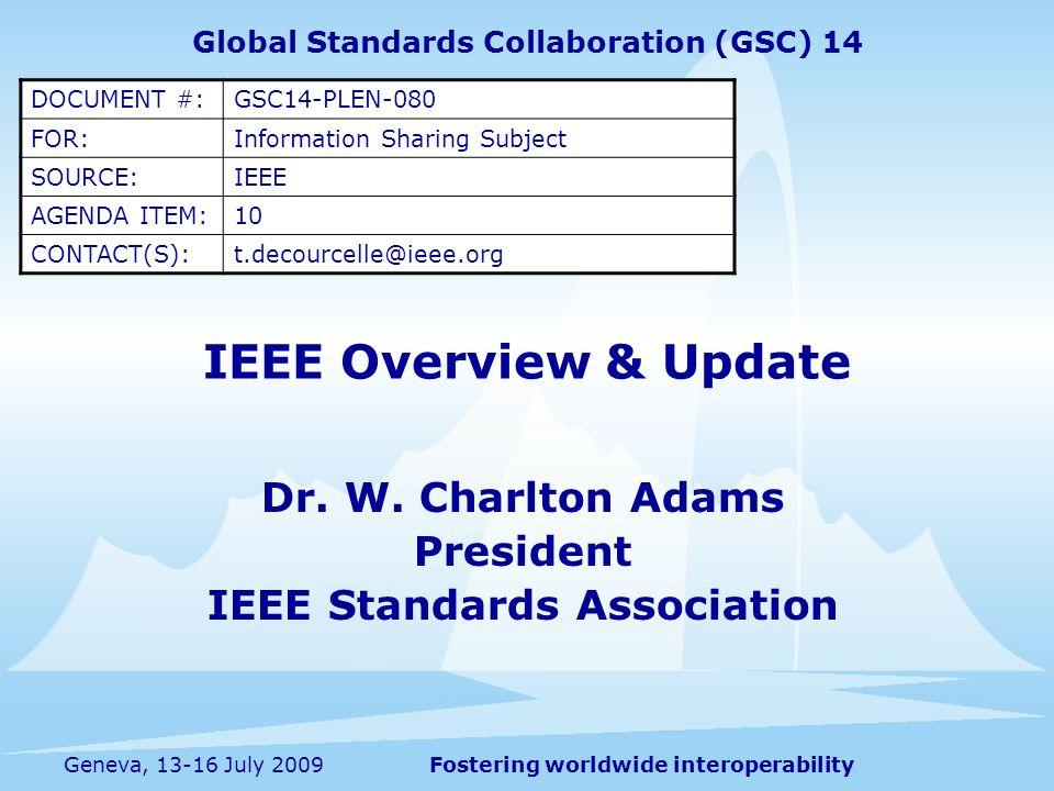 Fostering worldwide interoperabilityGeneva, 13-16 July 2009 IEEE Overview & Update Dr.