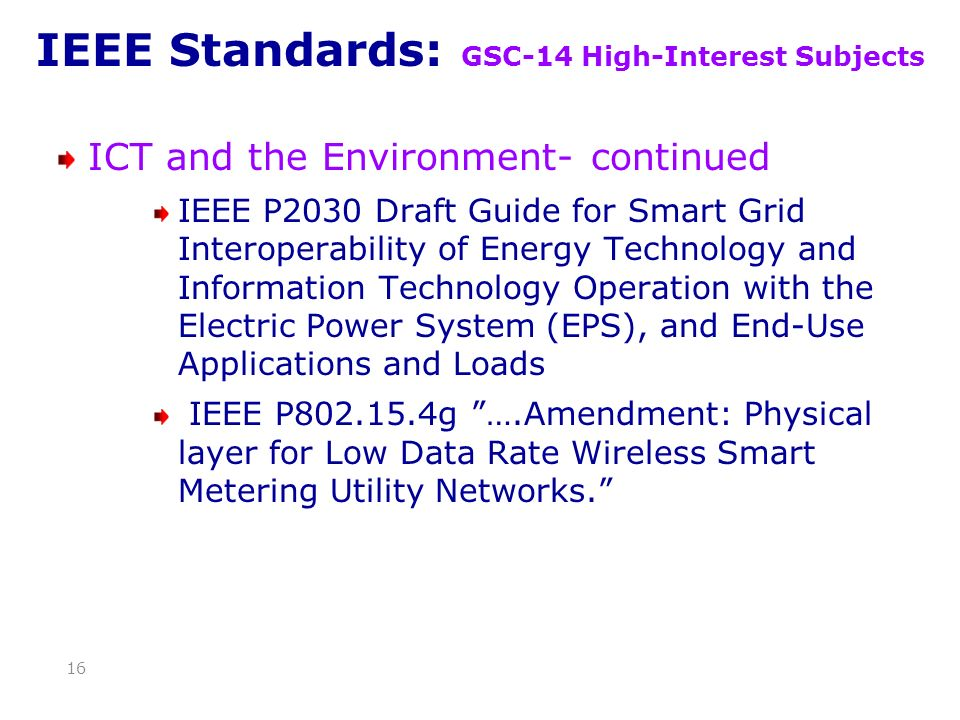 IEEE Standards: GSC-14 High-Interest Subjects ICT and the Environment- continued IEEE P2030 Draft Guide for Smart Grid Interoperability of Energy Tech