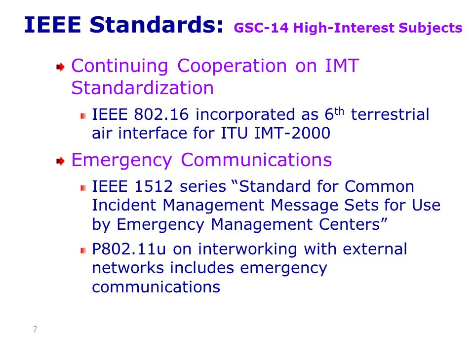 IEEE Standards: GSC-14 High-Interest Subjects Continuing Cooperation on IMT Standardization IEEE 802.16 incorporated as 6 th terrestrial air interface
