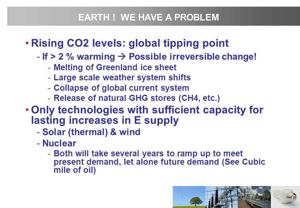 Rising CO2 levels: global tipping point -If > 2 % warming Possible irreversible change.
