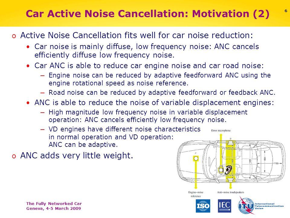 The Fully Networked Car Geneva, 4-5 March 2009 7 o Active car engine Noise Cancellation: Adaptive digital feedforward controller.