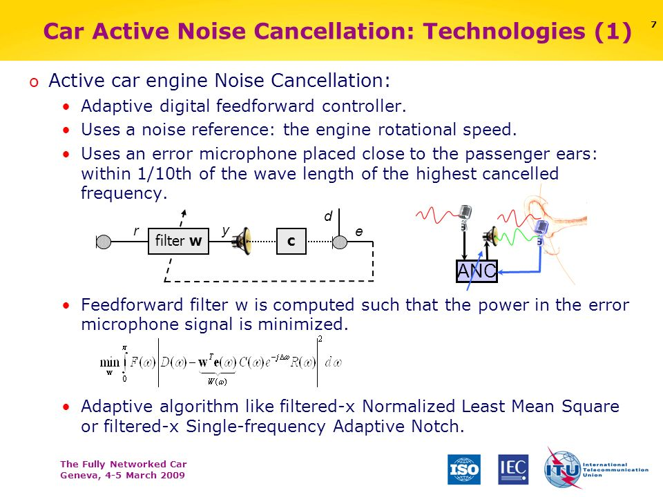 The Fully Networked Car Geneva, 4-5 March 2009 7 o Active car engine Noise Cancellation: Adaptive digital feedforward controller. Uses a noise referen