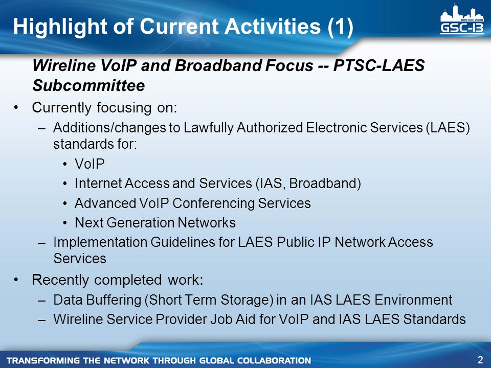 2 Wireline VoIP and Broadband Focus -- PTSC-LAES Subcommittee Currently focusing on: –Additions/changes to Lawfully Authorized Electronic Services (LA
