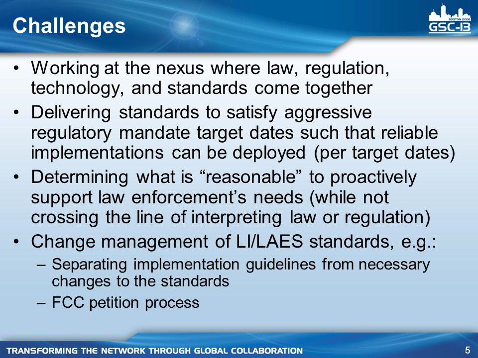 5 Challenges Working at the nexus where law, regulation, technology, and standards come together Delivering standards to satisfy aggressive regulatory