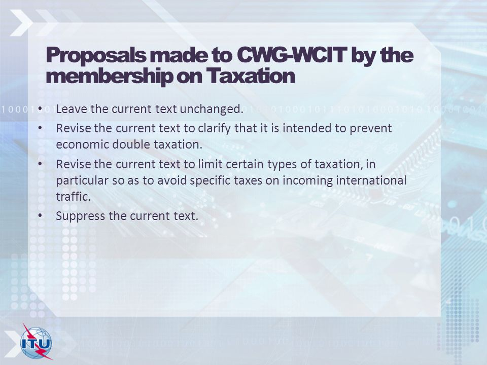 Proposals made to CWG-WCIT by the membership on Taxation Leave the current text unchanged.