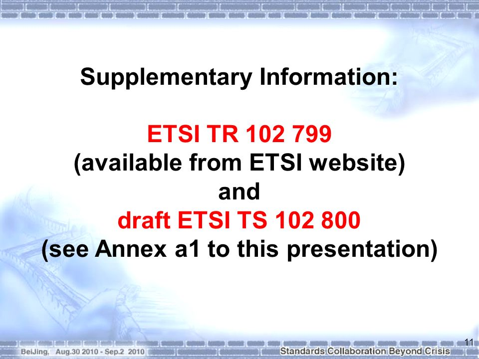 Supplementary Information: ETSI TR (available from ETSI website) and draft ETSI TS (see Annex a1 to this presentation) 11