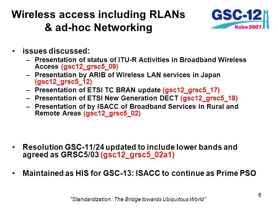 17 Standardization : The Bridge towards Ubiquitous World Input to the ITU & WRC Presentation by ITU-R on Radiocommunication Assembly (RA-07) and World Radiocommunication Conference (WRC-07) (gsc12_grsc5_14)