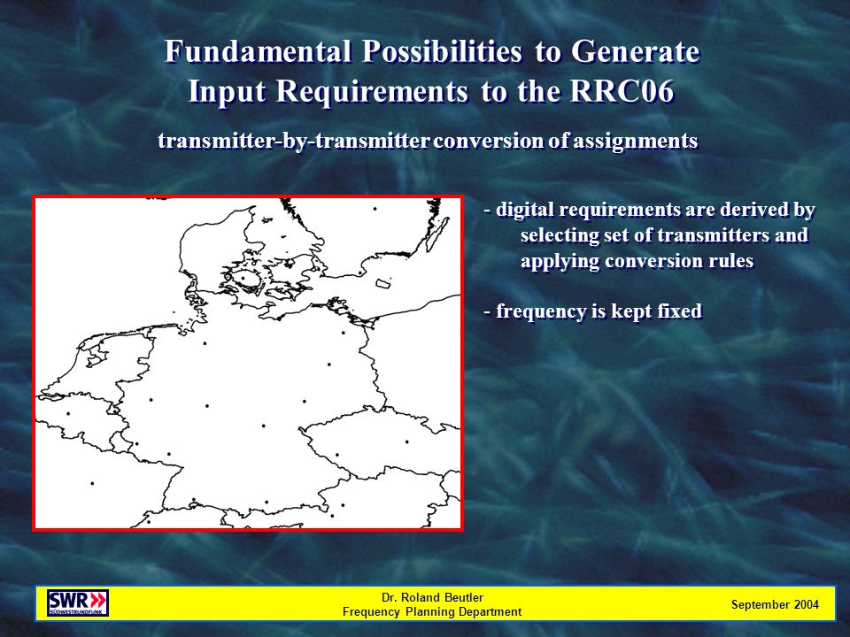 Dr. Roland Beutler Frequency Planning Department September 2004 Fundamental Possibilities to Generate Input Requirements to the RRC06 Fundamental Poss