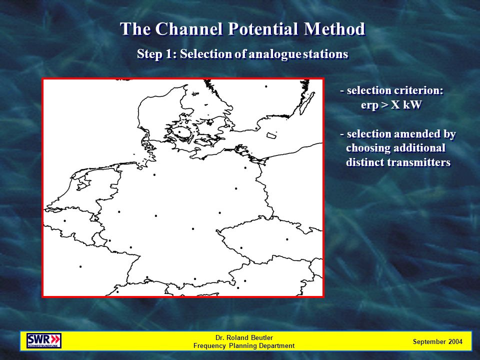 Dr. Roland Beutler Frequency Planning Department September 2004 The Channel Potential Method Step 1: Selection of analogue stations The Channel Potent