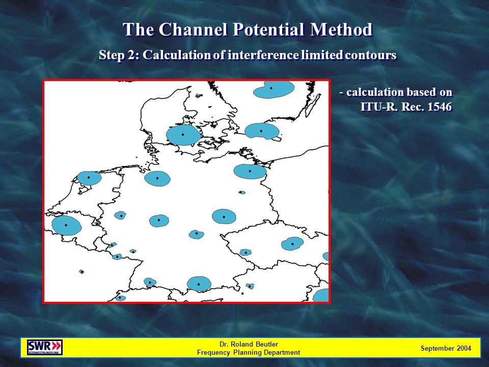 Dr. Roland Beutler Frequency Planning Department September 2004 The Channel Potential Method Step 2: Calculation of interference limited contours The