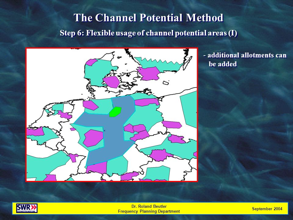 Dr. Roland Beutler Frequency Planning Department September 2004 The Channel Potential Method Step 6: Flexible usage of channel potential areas (I) The