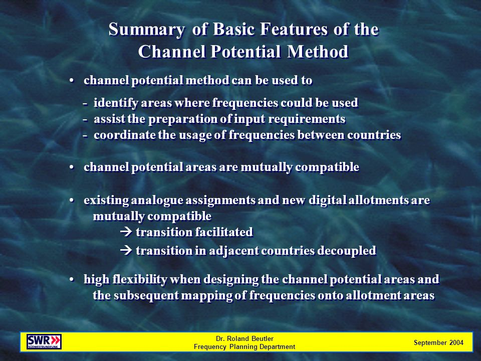 Dr. Roland Beutler Frequency Planning Department September 2004 Summary of Basic Features of the Channel Potential Method Summary of Basic Features of