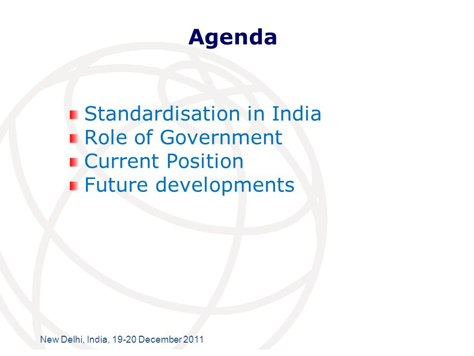 International Telecommunication Union New Delhi, India, 19-20 December 2011 Agenda Standardisation in India Role of Government Current Position Future developments