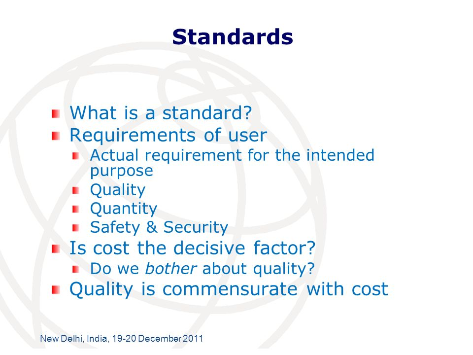 International Telecommunication Union New Delhi, India, 19-20 December 2011 Standards What is a standard.