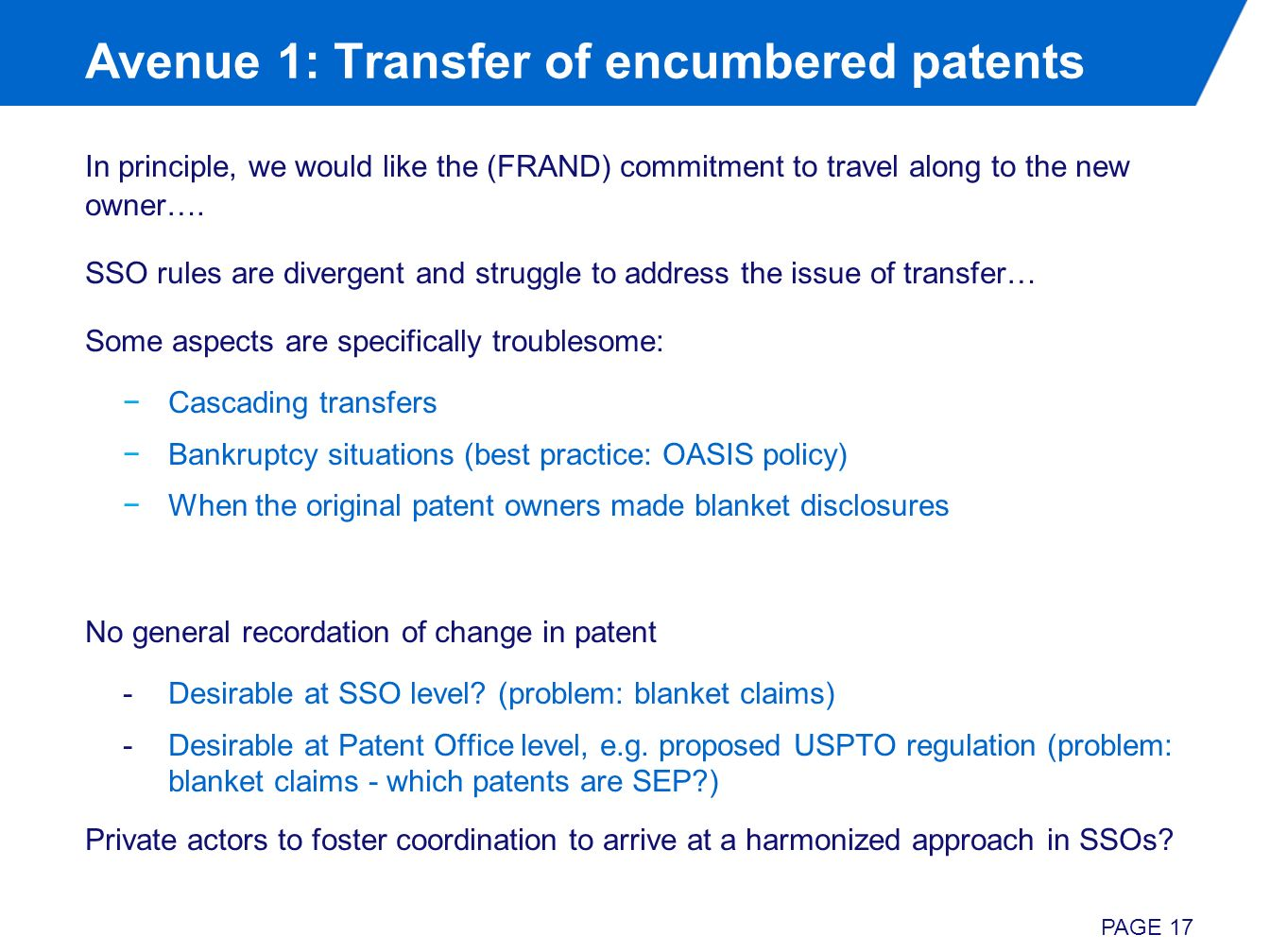 Avenue 1: Transfer of encumbered patents In principle, we would like the (FRAND) commitment to travel along to the new owner…. SSO rules are divergent
