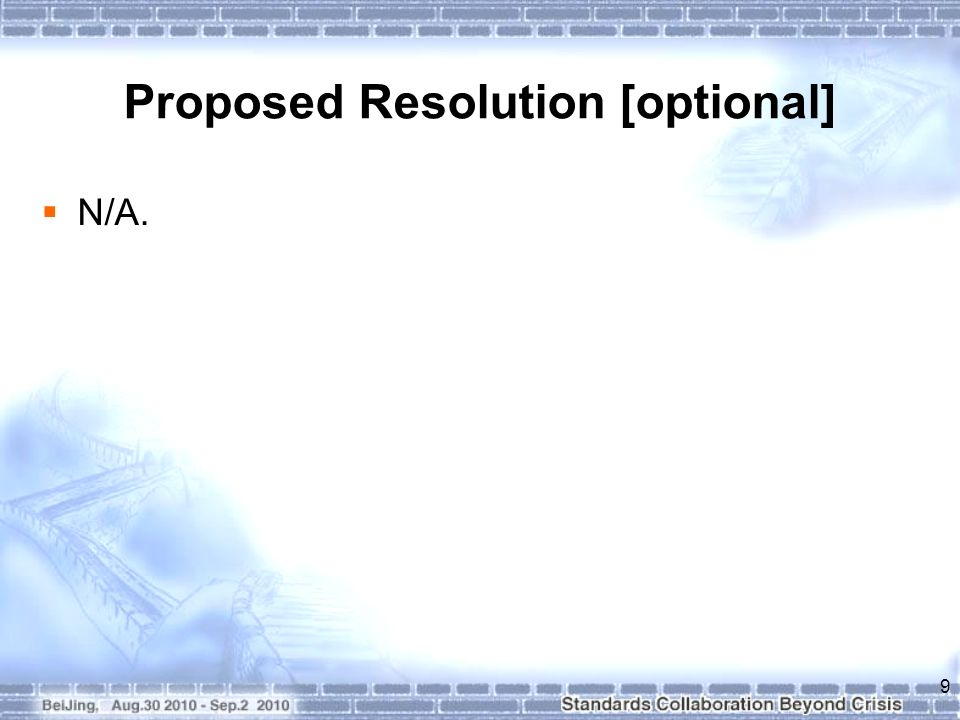 Proposed Resolution [optional] N/A. 9