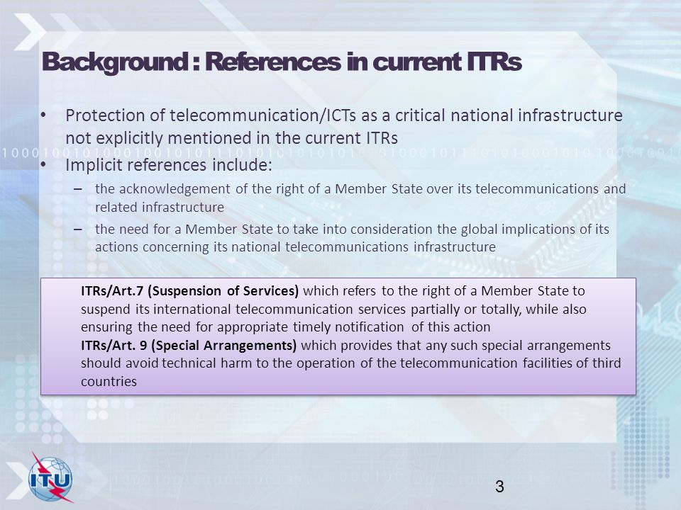 Background : References in current ITRs Protection of telecommunication/ICTs as a critical national infrastructure not explicitly mentioned in the cur