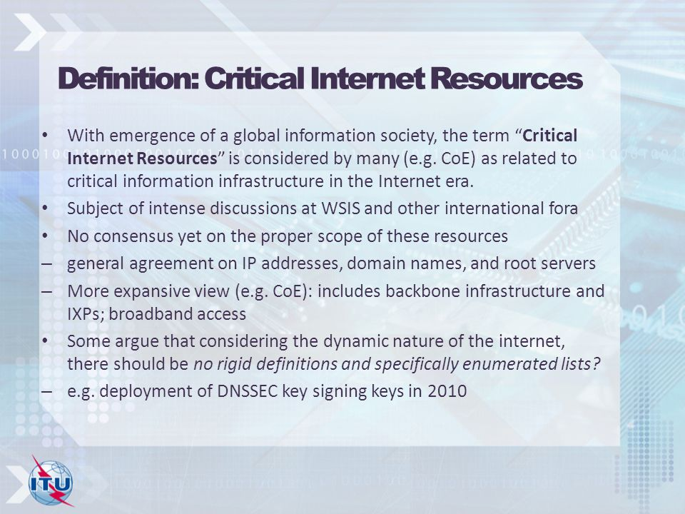 Definition: Critical Internet Resources With emergence of a global information society, the term Critical Internet Resources is considered by many (e.