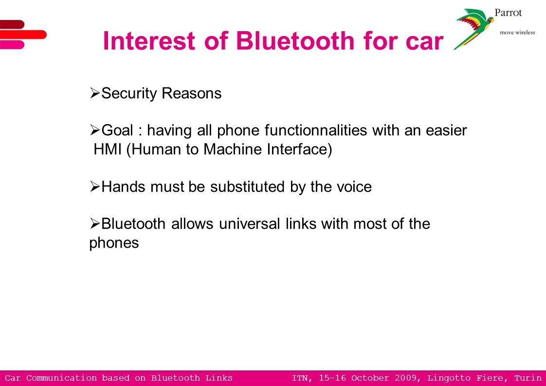 Car Communication based on Bluetooth Links ITN, 15-16 October 2009, Lingotto Fiere, Turin Interest of Bluetooth for car Security Reasons Goal : having