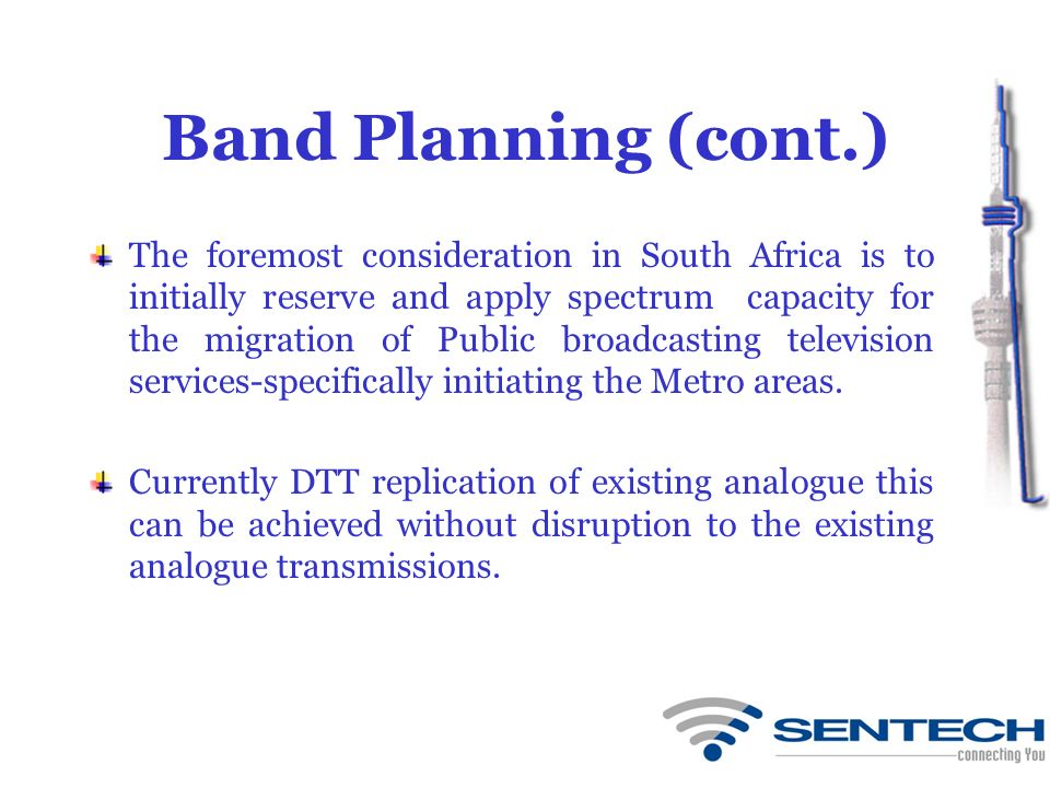 Band Planning (cont.) The foremost consideration in South Africa is to initially reserve and apply spectrum capacity for the migration of Public broad