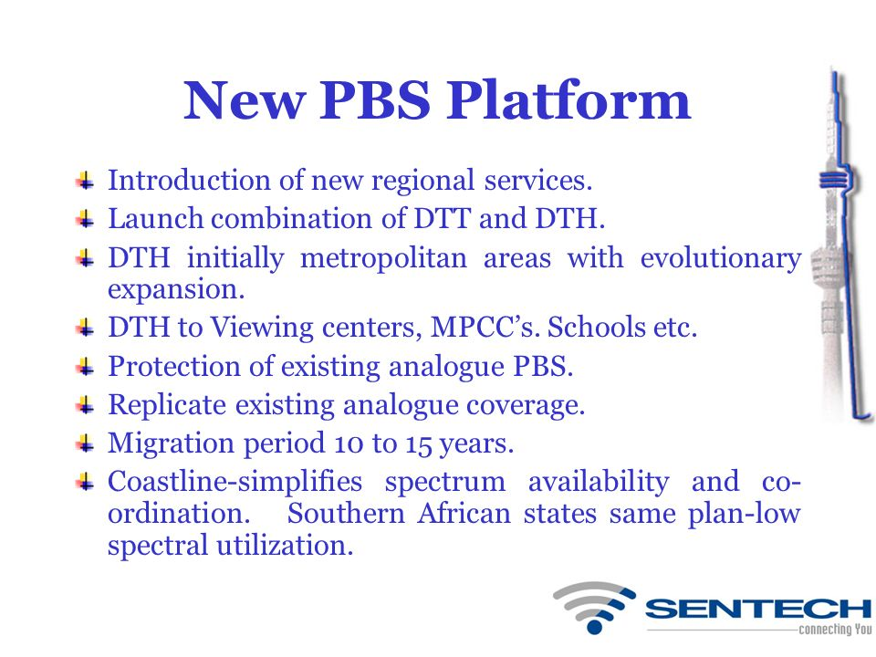 New PBS Platform Introduction of new regional services. Launch combination of DTT and DTH. DTH initially metropolitan areas with evolutionary expansio
