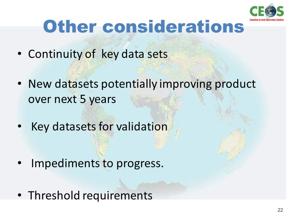 Other considerations Continuity of key data sets New datasets potentially improving product over next 5 years Key datasets for validation Impediments to progress.