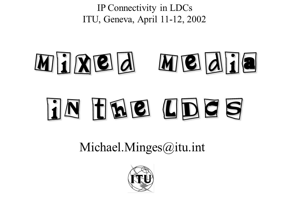 Michael.Minges@itu.int IP Connectivity in LDCs ITU, Geneva, April 11-12, 2002