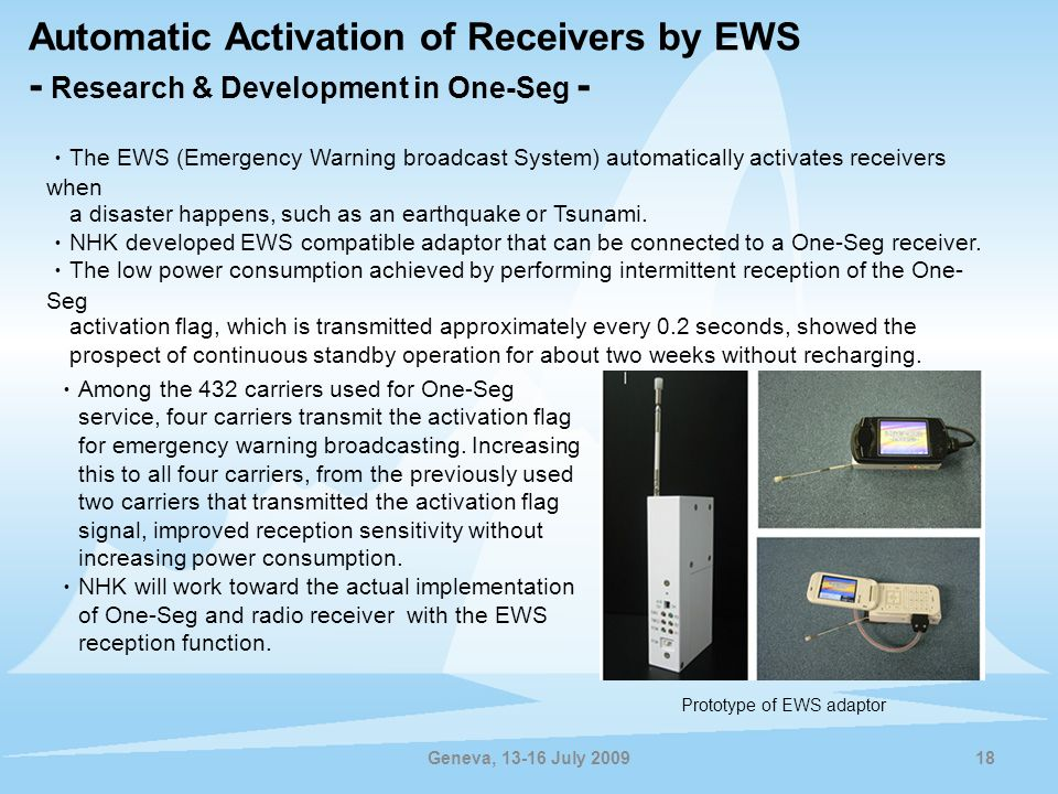 Geneva, 13-16 July 200918 Automatic Activation of Receivers by EWS - Research & Development in One-Seg - Among the 432 carriers used for One-Seg servi