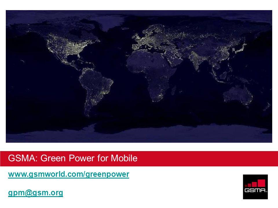 © GSM Association 2010 GSMA: Green Power for Mobile www.gsmworld.com/greenpower gpm@gsm.org