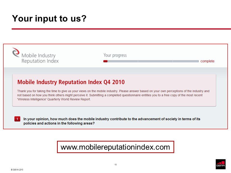 © GSMA 2010 13 Your input to us www.mobilereputationindex.com