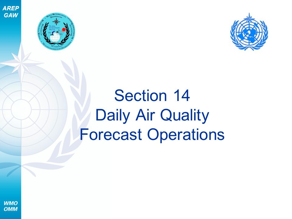 AREP GAW Section 14 – Daily Air Quality Forecast Operations 13 Step 4: Develop a Phenomenological Forecast (1 of 2) Use your conceptual understanding to fill in the following air quality forecast worksheet.