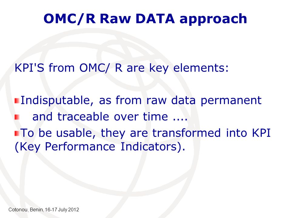 KPI'S from OMC/ R are key elements: Indisputable, as from raw data permanent and traceable over time.... To be usable, they are transformed into KPI (