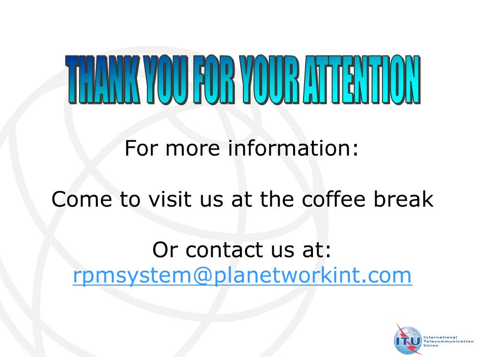 36 PLANET NETWORK INTERNATIONAL For more information: Come to visit us at the coffee break Or contact us at: rpmsystem@planetworkint.com