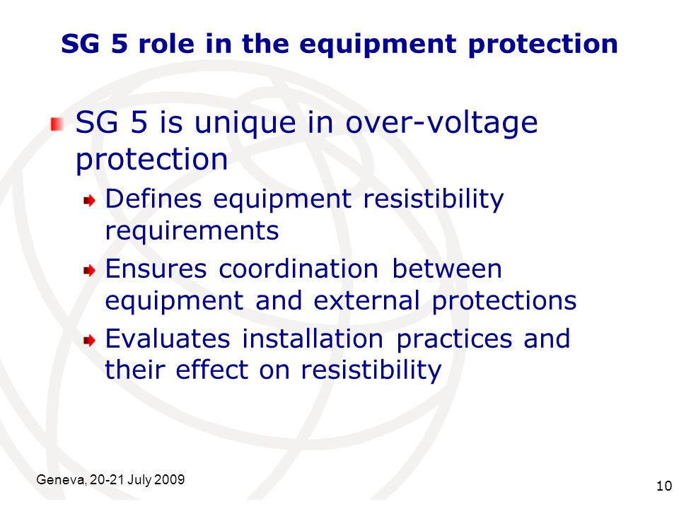 International Telecommunication Union Geneva, 20-21 July 2009 10 SG 5 role in the equipment protection SG 5 is unique in over-voltage protection Defin