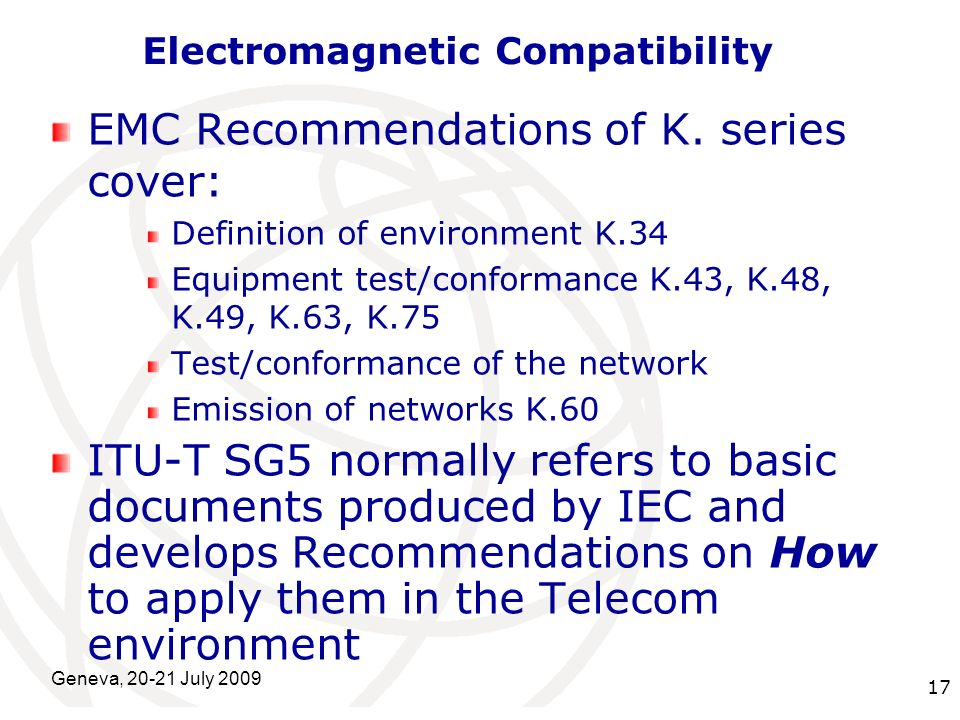International Telecommunication Union Geneva, 20-21 July 2009 17 Electromagnetic Compatibility EMC Recommendations of K. series cover: Definition of e