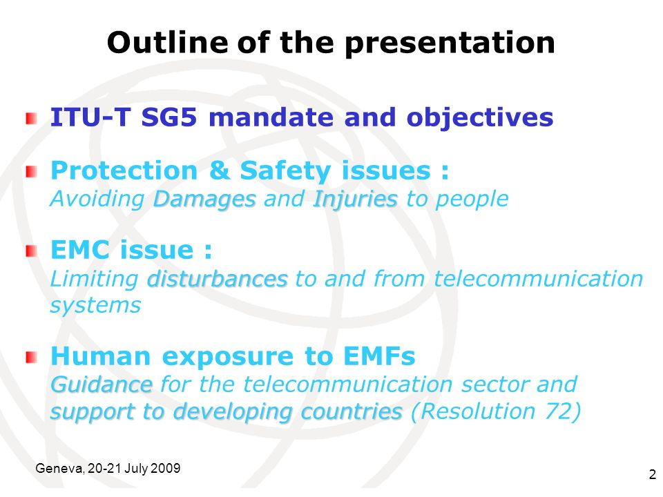 International Telecommunication Union Geneva, 20-21 July 2009 2 Outline of the presentation ITU-T SG5 mandate and objectives DamagesInjuries Protectio