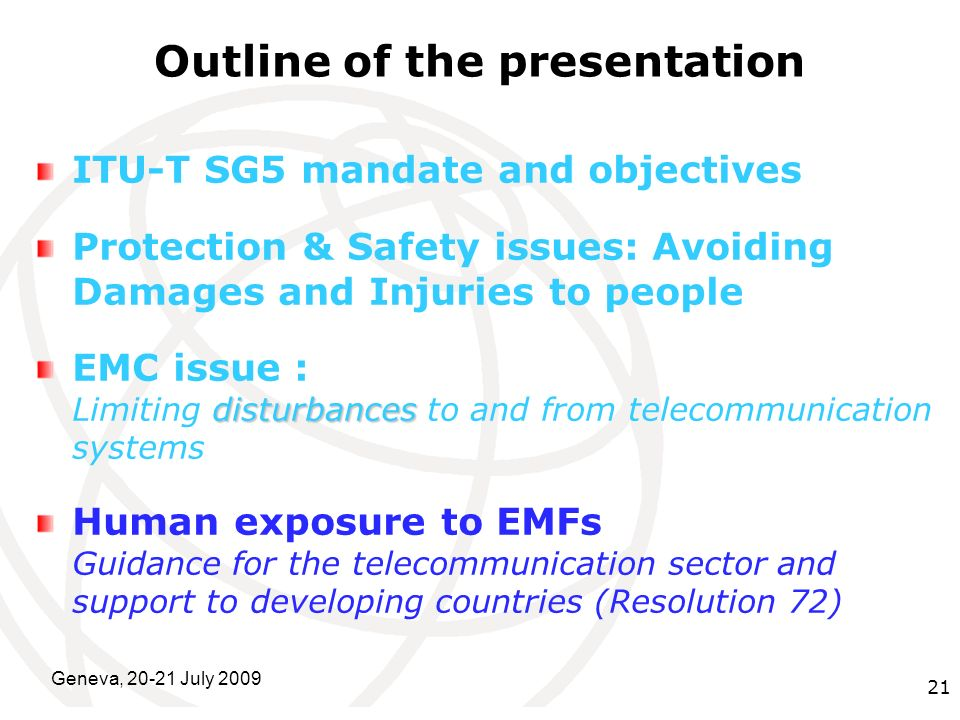 International Telecommunication Union Geneva, 20-21 July 2009 21 Outline of the presentation ITU-T SG5 mandate and objectives Protection & Safety issu