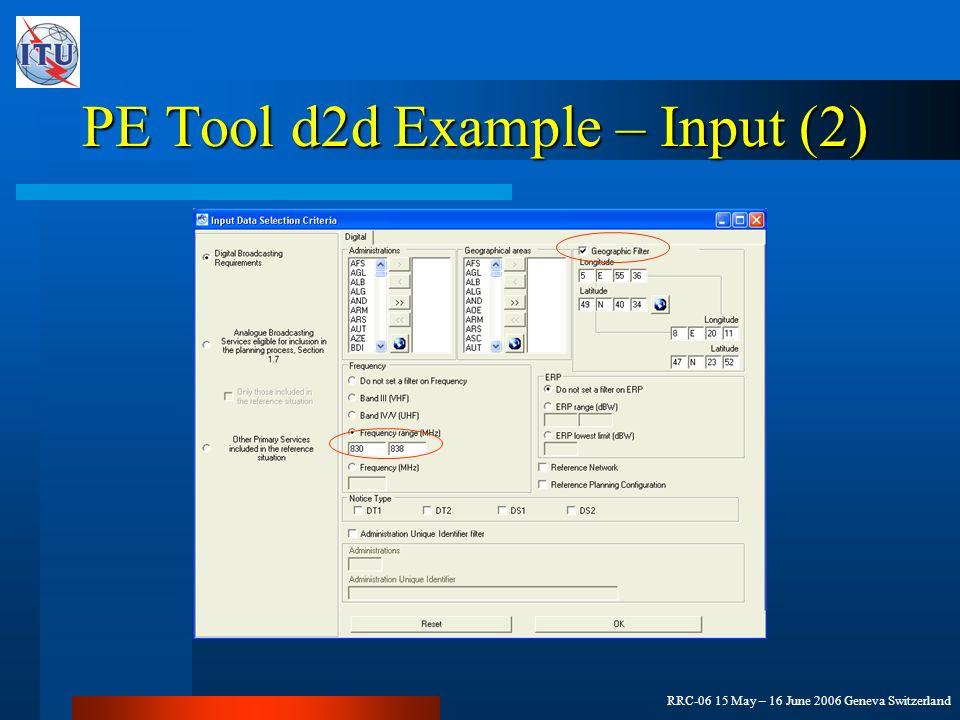 RRC-06 15 May – 16 June 2006 Geneva Switzerland PE Tool d2d Example – Input (2)