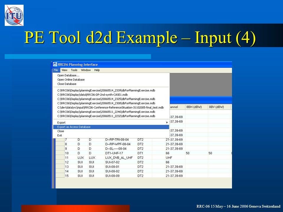 RRC-06 15 May – 16 June 2006 Geneva Switzerland PE Tool d2d Example – Input (4)