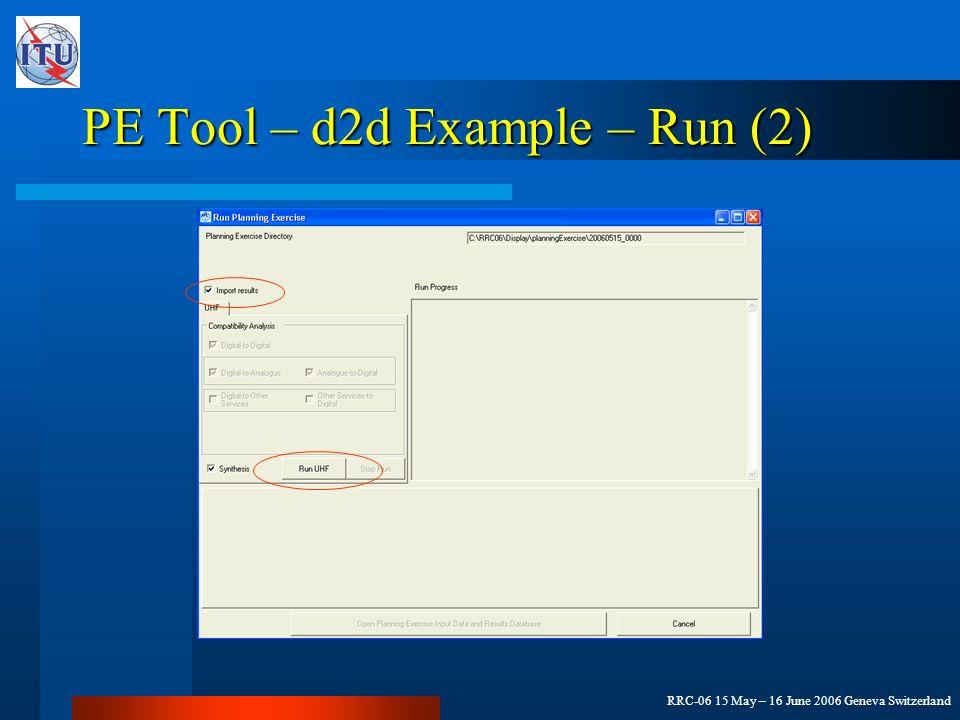 RRC-06 15 May – 16 June 2006 Geneva Switzerland PE Tool – d2d Example – Run (2)