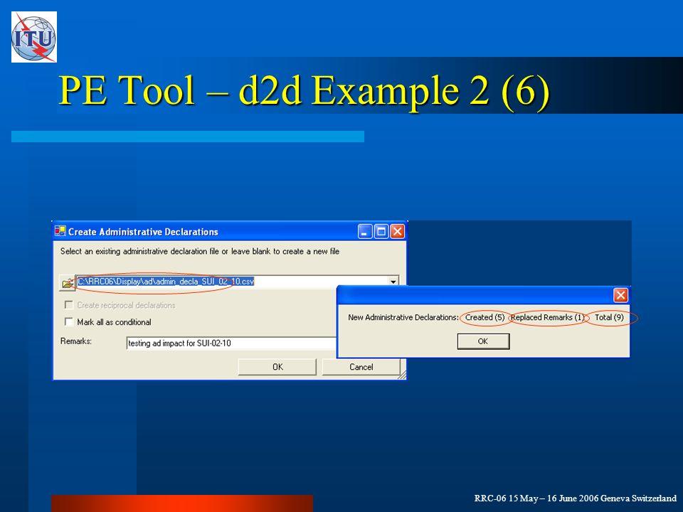 RRC-06 15 May – 16 June 2006 Geneva Switzerland PE Tool – d2d Example 2 (6)