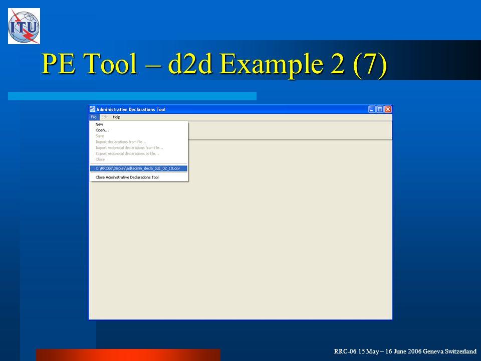 RRC-06 15 May – 16 June 2006 Geneva Switzerland PE Tool – d2d Example 2 (7)