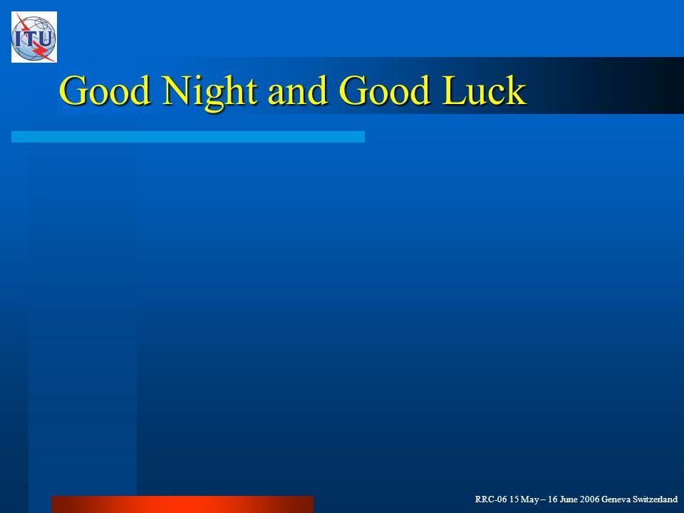 RRC-06 15 May – 16 June 2006 Geneva Switzerland Good Night and Good Luck