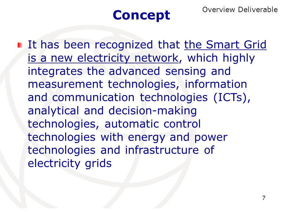 7 Concept Overview Deliverable It has been recognized that the Smart Grid is a new electricity network, which highly integrates the advanced sensing a